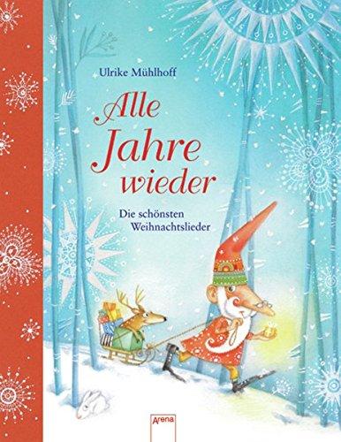Alle Jahre wieder: Die schönsten Weihnachtslieder: Die schönsten Lieder für die Weihnachtszeit