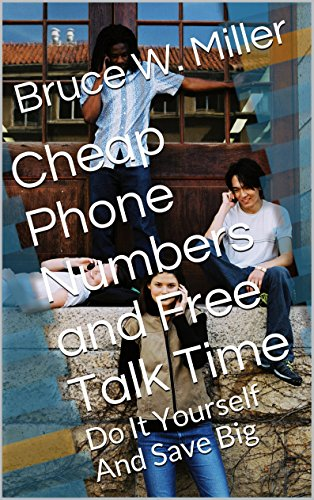 Cheap Phone Numbers and Free Talk Time: Do It Yourself And Save Big (English Edition)