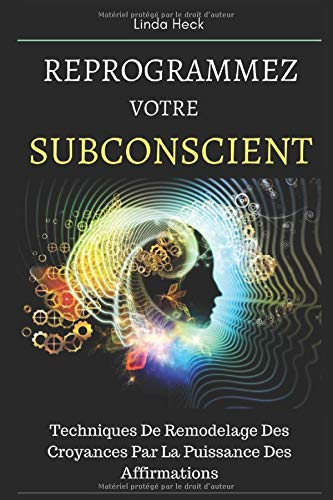 Reprogrammez Votre Subconscient