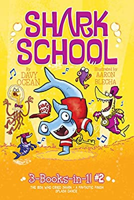 Shark School 3-Books-in-1! #2: The Boy Who Cried Shark; A Fin-tastic Finish; Splash Dance
