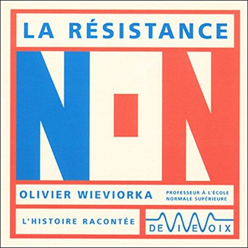 La résistance                   De :                                                                                                                                 Olivier Wieviorka                               Lu par :                                                                                                                                 Olivier Wieviorka                      Durée : 1 h et 6 min     Pas de notations     Global 0,0