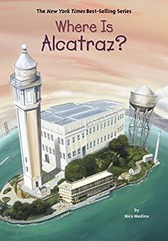 Where Is Alcatraz? (Where Is?) by [Nico Medina, Who HQ, David Groff]