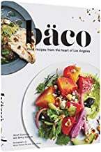 Baco: Vivid Recipes from the Heart of Los Angeles (California Cookbook, Tex Mex Cookbook, Street Food Cookbook)