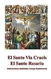 El Santo Via Crucis, El Santo Rosario: Instrucciones para rezar, ilustrado (Spanish Edition)