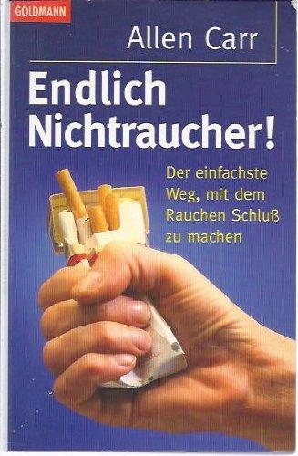 Endlich Nichtraucher! Der einfachste Weg, mit dem Rauchen Schluß zu machen