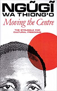 Moving the Centre (STUDIES IN AFRICAN LITERATURE NEW SERIES)