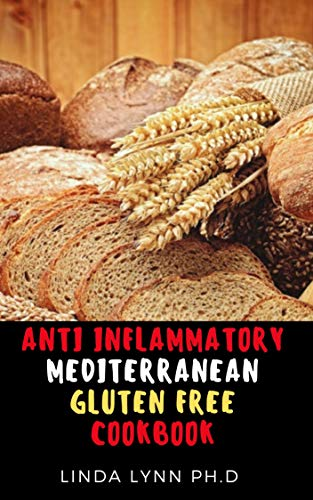 ANTI INFLAMMATORY MEDITERRANEAN  GLUTEN FREE COOKBOOK: THE COMPREHENSIVE 3 IN 1 GUIDE AND COOKBOOK FOR GLUTEN FREE WITH HEALTHY RECIPE  FOR GOOD MEAL PLAN (English Edition)