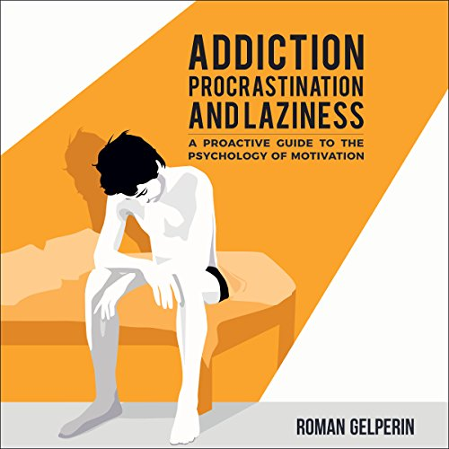 Addiction, Procrastination, and Laziness audiobook cover art