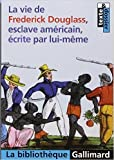 La vie de Frederick Douglass, esclave américain, écrite par lui-même de Frederick Douglass,Hélène Tronc (Traduction) ( 14 septembre 2006 ) - 14/09/2006