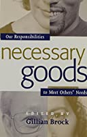Necessary Goods: Our Responsibilities to Meet Others Needs (Studies in Social, Political and Legal Philosophy)