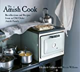 The Amish Cook: Recollections and Recipes from an Old Order Amish Family [A Cookbook] (English Edition)
