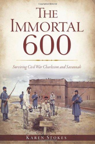 The Immortal 600: Surviving Civil War Charleston and Savannah