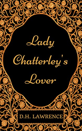 Lady Chatterley's Lover: By D. H. Lawrence - Illustrated (English Edition)