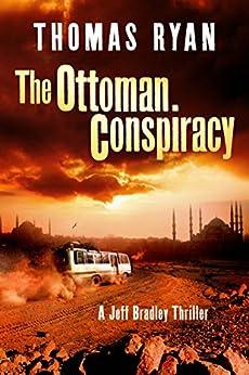 The Ottoman Conspiracy (A Jeff Bradley Thriller) by [Thomas Ryan]