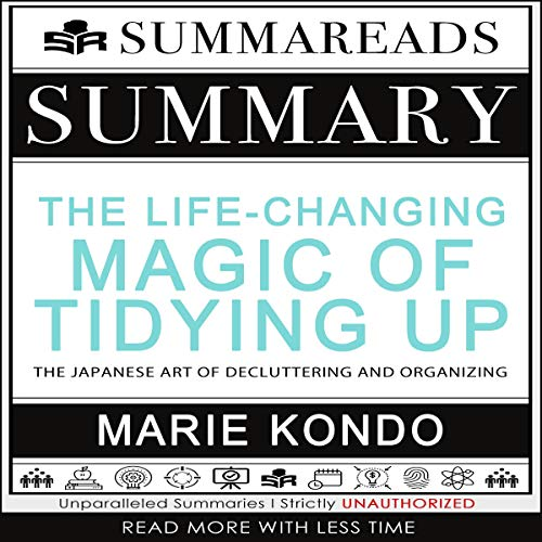 Summary of the Life-Changing Magic of Tidying Up: The Japanese Art of Decluttering and Organizing by Marie Kondo cover art