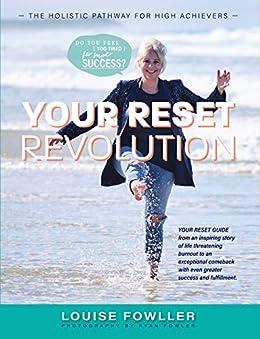 Your Reset Revolution: The Holistic Pathway for High Achievers by [Louise  Fowller, Belinda Wuensch, Sarah Kolkka, Ryan Fowler]