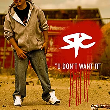 U Don't Want It