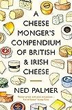 A Cheesemonger's Compendium of British & Irish Cheese (English Edition)