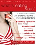What's Eating You?: A Workbook for Teens With Anorexia, Bulimia, & Other Eating Disorders: A Workbook for Teens with Anorexia, Bulimia, and Other Eating Disorders (Teen Instant Help)