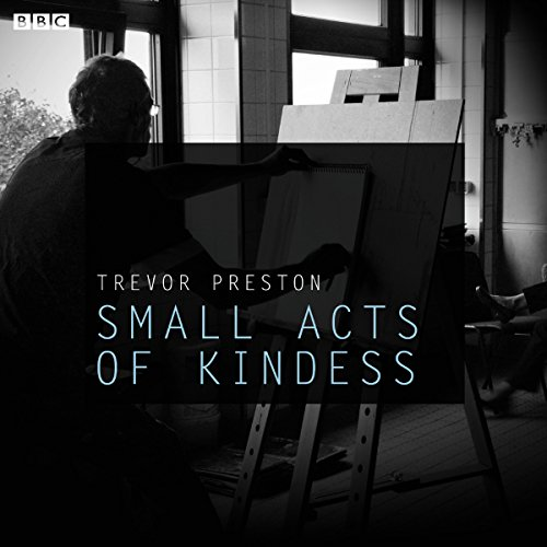 Small Acts of Kindness     A BBC Radio 4 dramatisation              By:                                                                                                                                 Trevor Preston                               Narrated by:                                                                                                                                 Stephen Greif                      Length: 44 mins     Not rated yet     Overall 0.0