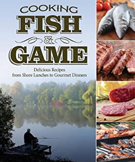 Cooking Fish & Game: Delicious Recipes from Shore Lunches to Gourmet Dinners by McGahren, Paul (2013) Paperback