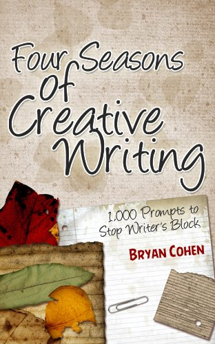 Four Seasons of Creative Writing: 1,000 Prompts to Stop Writer's Block (Story Prompts for Journaling, Blogging and Beating Writer's Block Book 1)