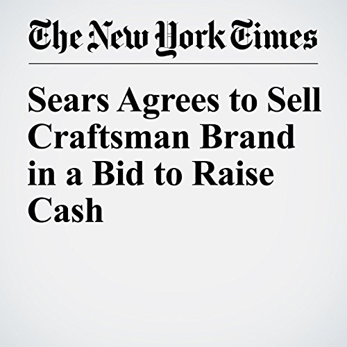 Sears Agrees to Sell Craftsman Brand in a Bid to Raise Cash copertina