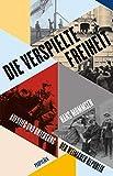 Die verspielte Freiheit: Aufstieg und Untergang der Weimarer Republik