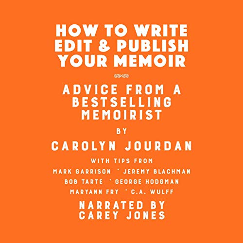How to Write, Edit, and Publish Your Memoir: Advice from a Best-Selling Memoirist cover art