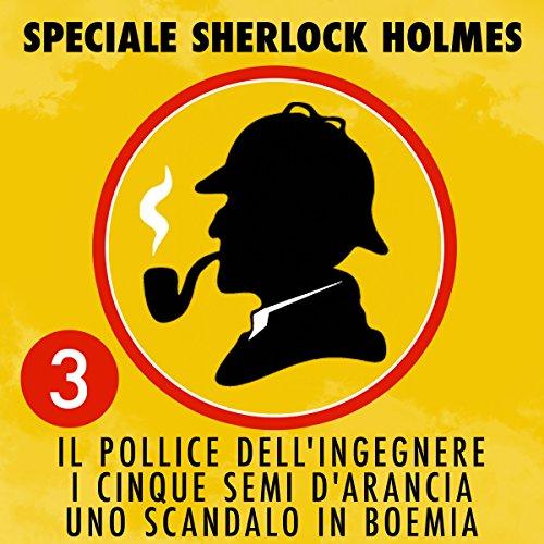 Il pollice dell'ingegnere / I cinque semi d'arancia / Uno scandalo in Boemia (Speciale Sherlock Holmes 3) cover art