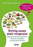 Richtig essen statt vergessen: Alzheimer-Risiko reduzieren, Demenz vermeiden und geistig fit bleiben