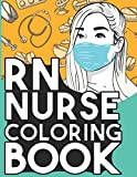 RN Nurse Coloring Book: Relaxing Coloring Book Gift for Women Registered Nurses Full of Snarky Quotes and Patterns
