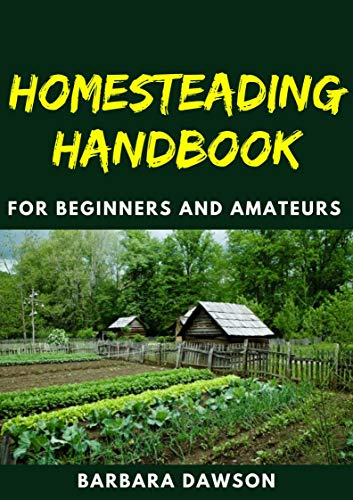 Homesteading Handbook For Beginners and Amateurs