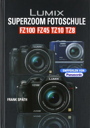 Lumix Superzoom Fotoschule: FZ 100 / FZ 45 / TZ 10/ TZ 8