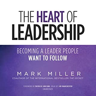The Heart of Leadership     Becoming a Leader People Want to Follow              Written by:                                                                                                                                 Mark Miller                               Narrated by:                                                                                                                                 Jim Manchester                      Length: 2 hrs and 50 mins     65 ratings     Overall 4.3