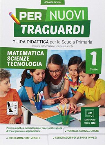 Per nuovi traguardi. Matematica, scienze, tecnologie. Per la scuola elementare (Vol. 1)