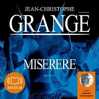 Miserere                   De :                                                                                                                                 Jean-Christophe Grangé                               Lu par :                                                                                                                                 Jacques Chaussepied                      Durée : 17 h et 27 min     168 notations     Global 4,4