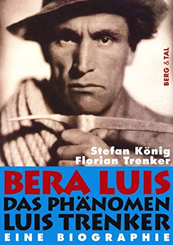Bera Luis - Das Phänomen Luis Trenker: Das Phänomen Luis Trenker – Eine Biographie