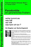 Parodontitis ein ganzheitliches Problem: woher kommt sie. was hilft. wer hilft. was kann ich tun ? Ein Patientenratgeber und Nachschlagewerk für...