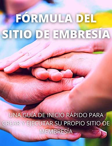 FÓRMULA DEL SITIO DE MEMBRESÍA: Una guía de inicio rápido para crear y ejecutar su propio sitio de membresía (Spanish Edition)