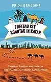 Freitag ist Sonntag in Katar: Zwischen Tradition und Moderne - Unser Alltag im reichsten Land der Welt (German Edition)