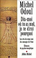 Dis-moi où tu as mal - Je te dirai pourquoi de Michel Odoul