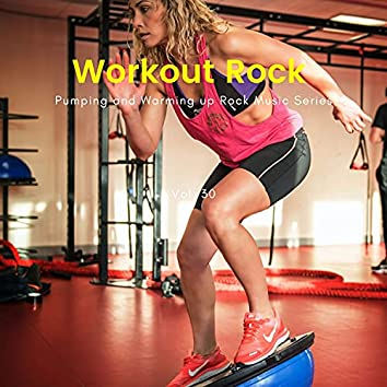 Workout Rock - Pumping And Warming Up Rock Music Series, Vol. 30