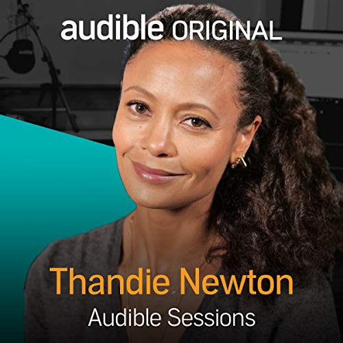 Thandie Newton     Audible Sessions: FREE Exclusive Interview              By:                                                                                                                                 Robin Morgan-Bentley                               Narrated by:                                                                                                                                 Thandie Newton                      Length: 12 mins     21 ratings     Overall 4.4