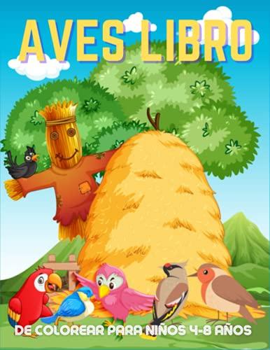 AVES LIBRO DE COLOREAR Para Niños 4-8 AÑOS: Un libro para colorear para niños con hermosos pájaros cantores y escenas relajantes de la naturaleza.
