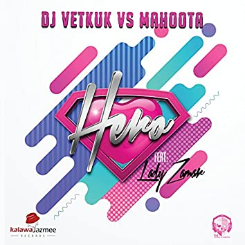 Hero (DJ Vetkuk Vs. Mahoota)