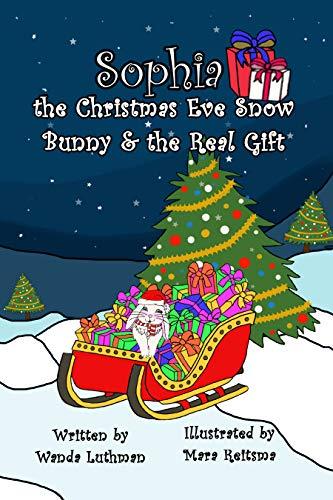 Sophia the Christmas Eve Snow Bunny & The Real Gift (English Edition)