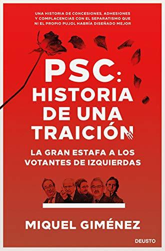 PSC: Historia de una traición: La gran estafa a los votantes de izquierdas (Deusto)