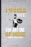 I Would Die for Any One of Mine Leonidas King of Sparta: Funny Lined Notebook Journal To Write For Leonidas, King Of Sparta, Historical Emperor, ... Special Birthday Gift Idea Modern 110 Pages
