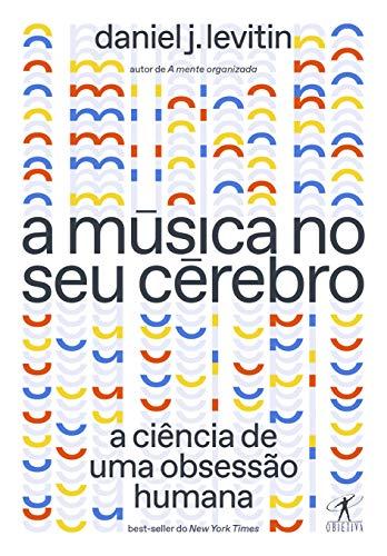 A música no seu cérebro (Nova edição): A ciência de uma obsessão humana